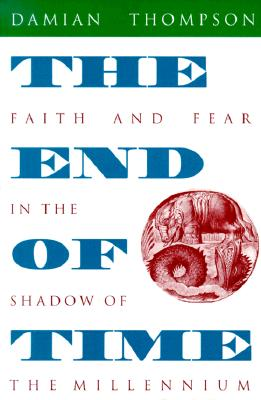 Image for The End of Time: Faith and Fear in the Shadow of the Millennium