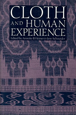 Image for Cloth and Human Experience (Smithsonian Series in Ethnographic Inquiry)