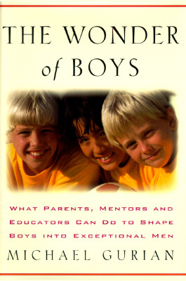 Image for The Wonder of Boys: What Parents, Mentors and Educators Can Do to Shape Young Boys into Exceptional Men