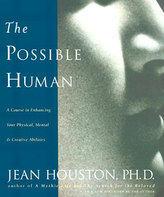 The Possible Human : A Course in Enhancing Your Physical, Mental, and Creative Abilities, Houston, Jean