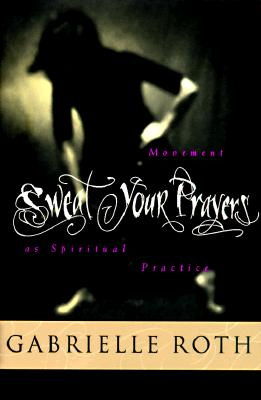 Image for Sweat Your Prayers: Movement As Spiritual Practice