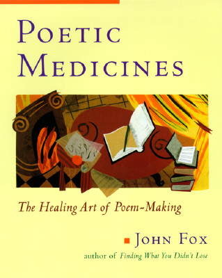 Poetic Medicine: The Healing Art of Poem-Making, Fox, John