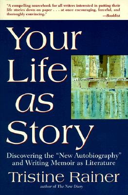"""Your Life as Story: Discovering the """"New Autobiography"""" and Writing Memoir as Literature, Rainer, Tristine"""