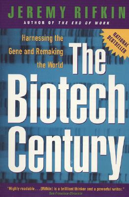 The Biotech Century: Harnessing the Gene and Remaking the World, Rifkin, Jeremy