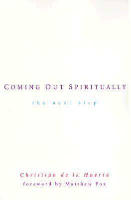 Coming Out Spiritually : The Next Step, CHRISTIAN DE LA HUERTA