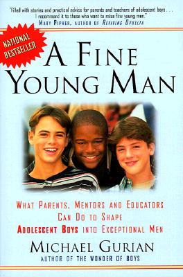 Image for A Fine Young Man: What Parents, Mentors, and Educators Can Do to Shape Adolescent Boys into Exceptional Men