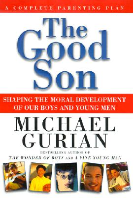 Image for The good son: shaping the moral development of our boys and young men