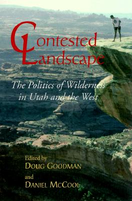 Contested Landscape: The Politics of Wilderness in Utah and the West