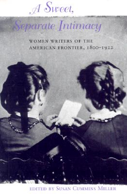 Image for A Sweet, Separate Intimacy: Women Writers of the American Frontier, 1800-1922