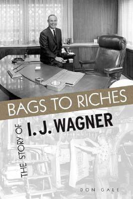 Image for BAGS TO RICHES : THE STORY OF I.J. WAGN