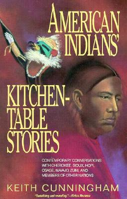 Image for American Indians' Kitchen-Table Stories: Contemporary Conversations With Cherokee, Sioux, Hopi, Osage, Navajo, Zuni, and Members of Other Nations