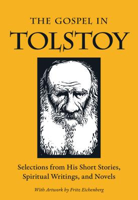 Image for The Gospel in Tolstoy: Selections from His Short Stories, Spiritual Writings & Novels (The Gospel in Great Writers)