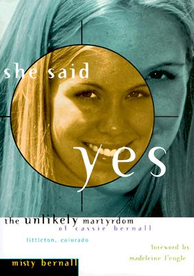 Image for ***She Said Yes: The Unlikely Martydom of Cassie Bernall, Littleton Colorado
