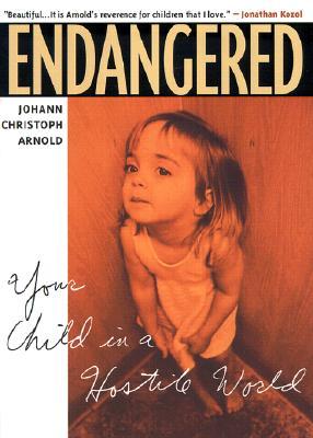 Endangered : Your Child in a Hostile World, Johann Christoph Arnold