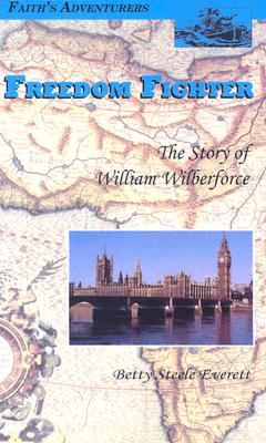 Image for Freedom Fighter: The Story of William Wilberforce, the British Parliamentarian Who Fought to Free Slaves (Faith's Adventurers) FIRST EDITION