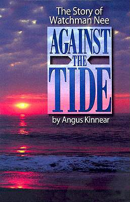 Against the Tide: The Story of Watchman Nee, Kinnear, Angus