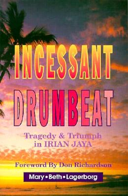 Image for Incessant Drumbeat: Trial and Triumph in Irian Jaya