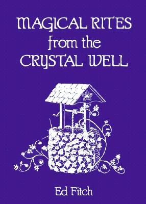 Image for Magical Rites from the Crystal Well (Llewellyn's Practical Magick)