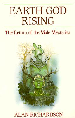 Earth God Rising: The Return of the Male Mysteries (Llewellyn's Men's Spirituality Series), Richardson, Alan