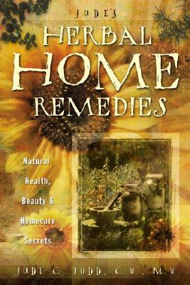 Jude's Herbal Home Remedies: Natural Health, Beauty & Home-Care Secrets (Living With Nature Series), Todd, Jude