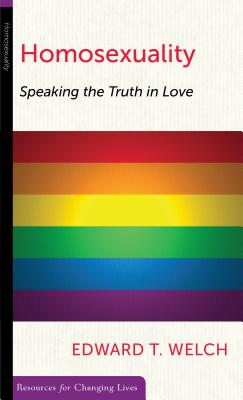 Image for Homosexuality: Speaking the Truth in Love (Resources for Changing Lives)