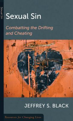 Image for Sexual Sin: Combatting the Drifting and Cheating (Resources for Changing Lives)
