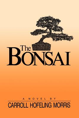 The Bonsai, CARROLL HOFELING MORRIS