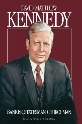 Image for David Matthew Kennedy: Banker, Statesman, Churchman (Monograph Series of the David M. Kennedy Center for Internat)