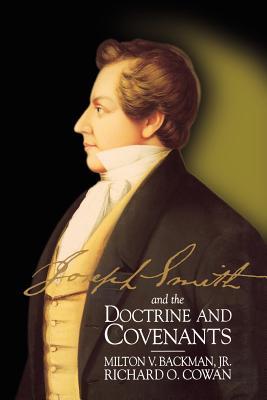 Joseph Smith and the Doctrine and Covenants, MILTON VAUGHN BACKMAN, RICHARD O. COWAN