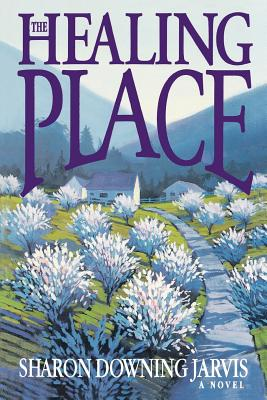 The Healing Place, SHARON DOWNING JARVIS