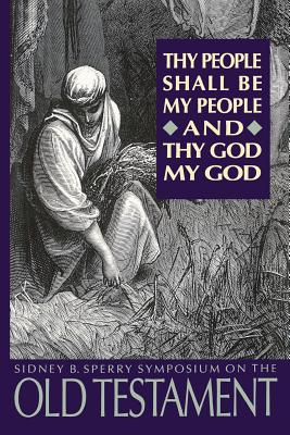 Image for Thy People Shall Be My People and Thy God My God: The 1993 Sperry Symposium on the Old Testament