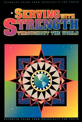 Image for Serving With Strength Throughout the World: Favorite Talks from Especially for Youth
