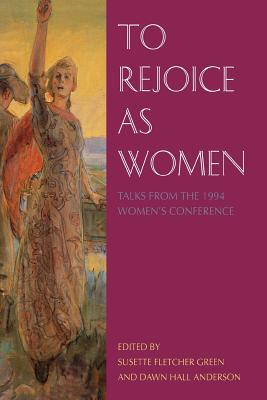 Image for To Rejoice As Women: Talks from the 1994 Women's Conference