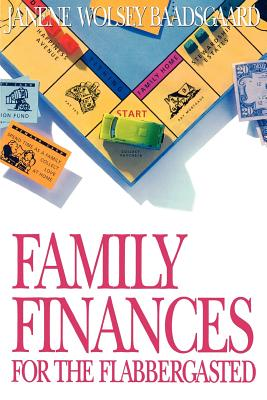 Family Finances for the Flabbergasted, JANENE WOLSEY BAADSGAARD