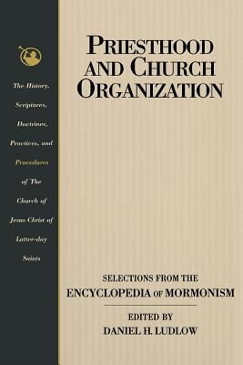 Image for Priesthood and Church Organization: Selections for the Encyclopedia of Mormonism