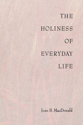 The Holiness of Everyday Life, JOAN B. MACDONALD