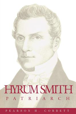 Hyrum Smith, patriarch (Classics in Mormon literature), PEARSON H CORBETT