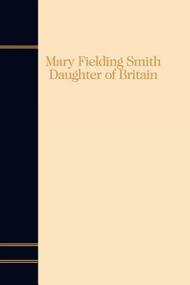 Mary Fielding Smith: Daughter of Britain, Don C. Corbett