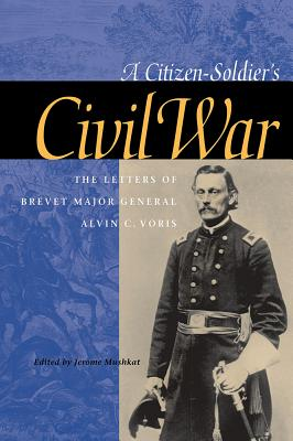 Image for A Citizen-Soldier's Civil War: The Letters of Brevet Major General Alvin C. Voris