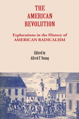 Image for The American Revolution: Explorations in the History of American Radicalism