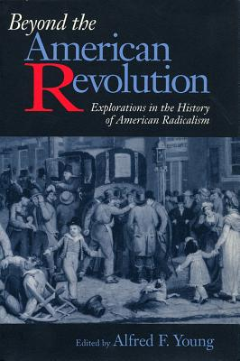 Image for Beyond the American Revolution: Explorations in the History of American Radicalism