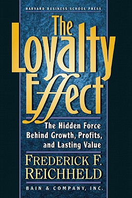 Image for The Loyalty Effect: The Hidden Force Behind Growth, Profits, and Lasting Value
