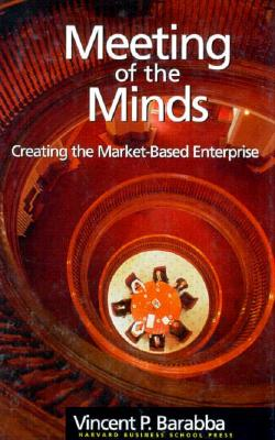 Image for Meeting of the Minds: Creating the Market-Based Enterprise