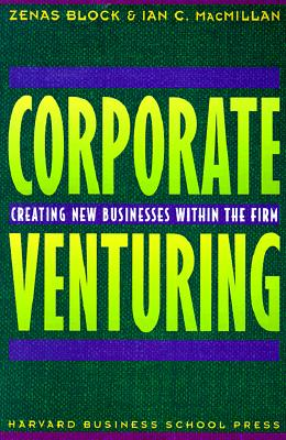 Image for Corporate Venturing: Creating New Businesses Within the Firm