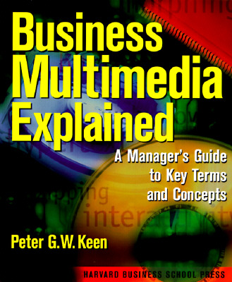 Image for Business Multimedia Explained: A Manager's Guide to Key Terms and Concepts