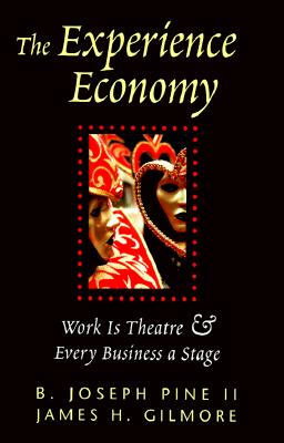 Experience Economy : Work Is Theater & Every Business a Stage, B. JOSEPH PINE, B. J. PINE, JAMES H. GILMORE