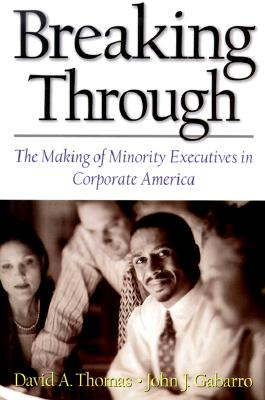 Image for Breaking Through : The Making of Minority Executives in Corporate America