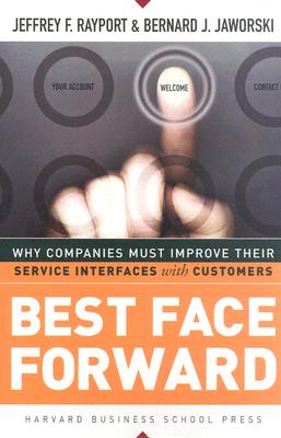 Image for Best Face Forward: Why Companies Must Improve Their Service Interfaces With Customers