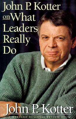 John P. Kotter on What Leaders Really Do, Kotter, John P.