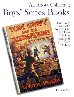 Image for All About Collecting Boys' Series Books: Hardy Boys, Tom Swift, Tom Swift, Jr., Chip Hilton, Ted Scott, Mark Tidd, Tom Slade & Others